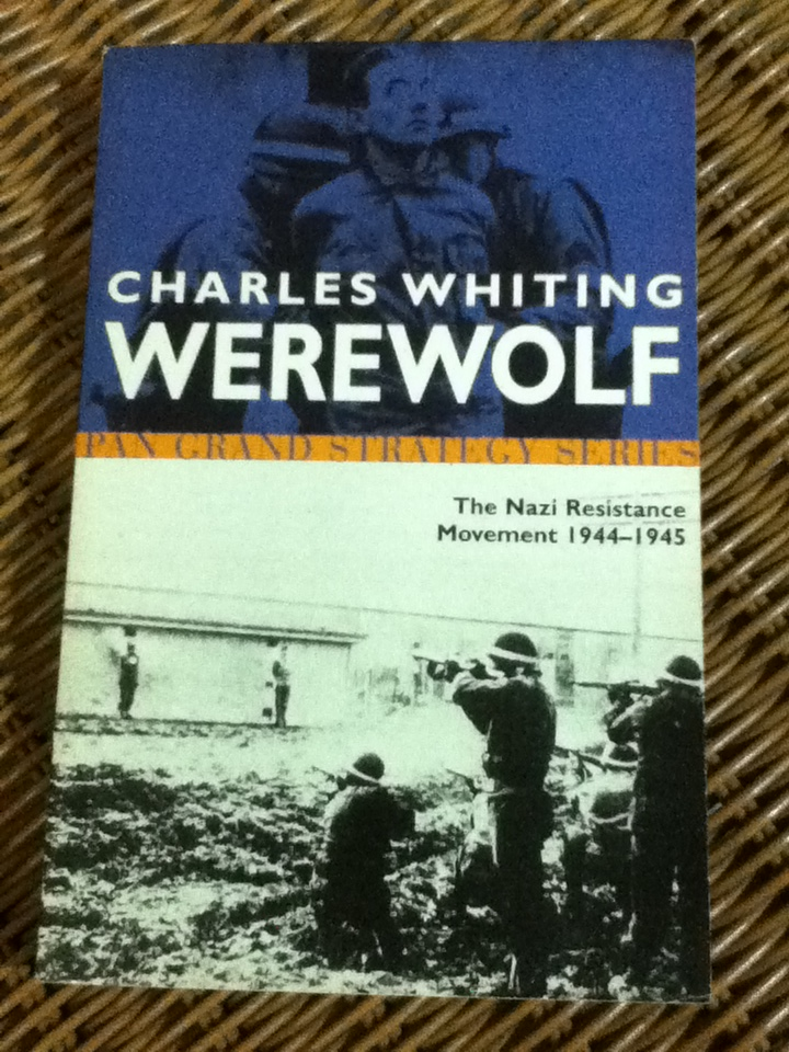 Werewolf The Story of the Nazi Resistance Movement 1944-1945