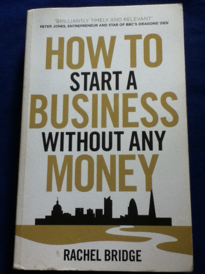 HOW TO START A BUSINESS WITHOUT ANY MONEY by Rachel Bridge, Published Virgin Books, 2012, Paperback, 288 Pages