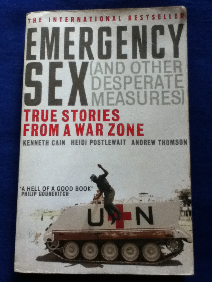 EMERGENCY SEX (AND OTHER DESPERATE MEASURES) TRUE STORIES FROM A WAR ZONE
