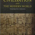 อารยธรรมของศาสนาอิสลามกับโลกยุคใหม่ (Islamic Civilisation and the Modern World)